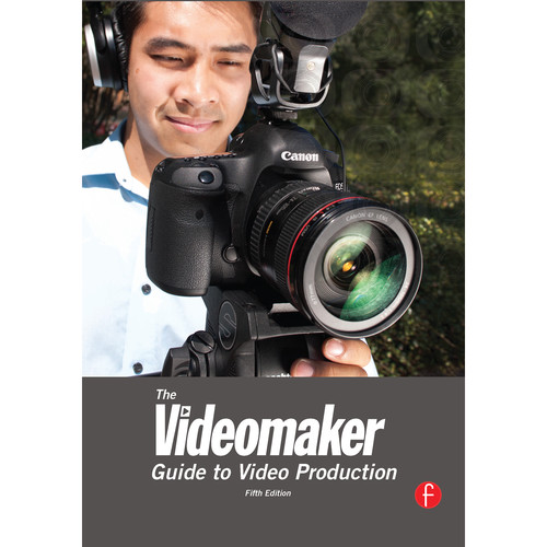 Focal Press Book: The Videomaker Guide to Video Production (5th Edition, Hardback)