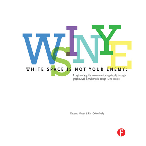 Focal Press Book: White Space is Not Your Enemy: A Beginner's Guide to Communicating Visually Through Graphic, Web, & Multimedia Design (2nd Edition, Hardback)