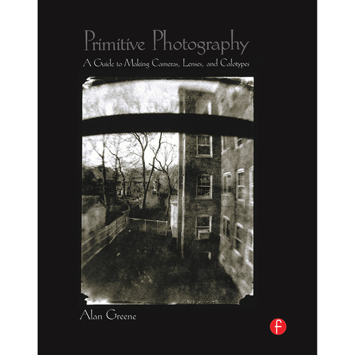 Focal Press Book: Primitive Photography: A Guide to Making Cameras, Lenses, and Calotypes (Hardcover)