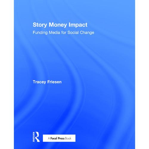 Focal Press Book: Story Money Impact: Funding Media for Social Change (Hardback)