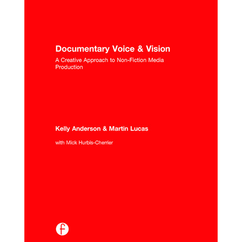 Focal Press Book: Documentary Voice & Vision: A Creative Approach to Non-Fiction Media Production (Hardback)