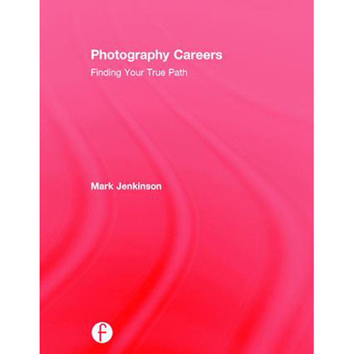 Focal Press Book: Photography Careers: Finding Your True Path (Hardcover)