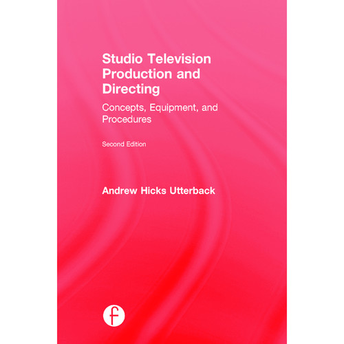 Focal Press Book: Studio Television Production and Directing: Concepts, Equipment, and Procedures (2nd Edition, Hardback)
