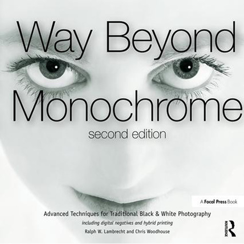 Focal Press Book: Way Beyond Monochrome: Advanced Techniques for Traditional Black & White Photography, 2nd Edition