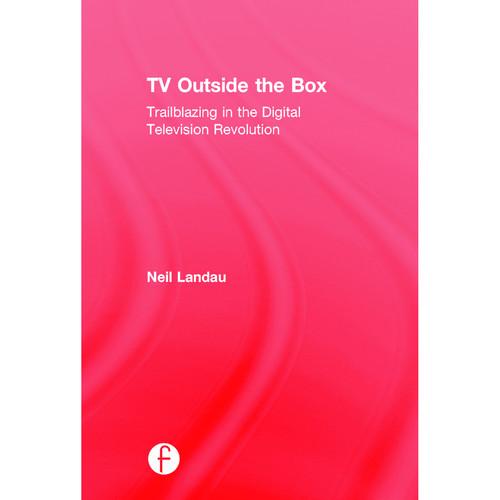 Focal Press Book: TV Outside the Box: Trailblazing in the Digital Television Revolution (Hardback)