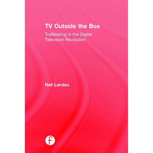 Focal Press Book: TV Outside the Box: Trailblazing in the Digital Television Revolution (Hardback)