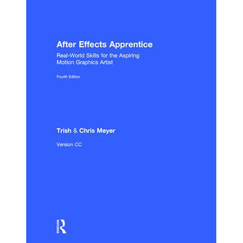 Focal Press Book: After Effects Apprentice: Real-World Skills for the Aspiring Motion Graphics Artist (4th Edition, Hardback)