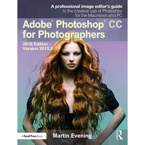 Focal Press Book: Adobe Photoshop CC for Photographers (2016 Edition, V. 2015.5, Hardback)