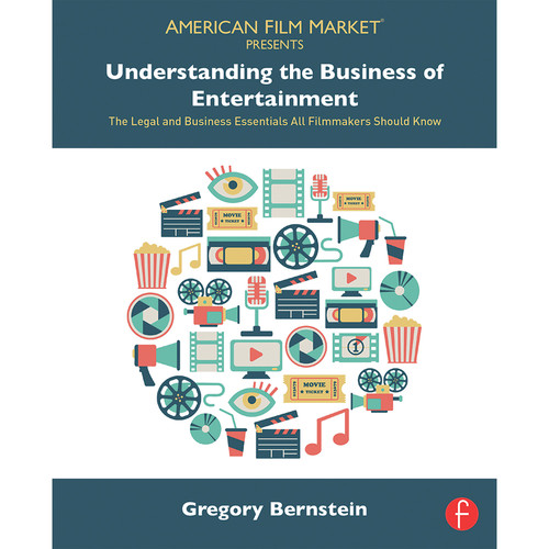 Focal Press Book: Understanding the Business of Entertainment: The Legal and Business Essentials All Filmmakers Should Know (Paperback)