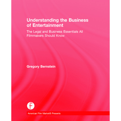 Focal Press Book: Understanding the Business of Entertainment: The Legal and Business Essentials All Filmmakers Should Know (Hardback)