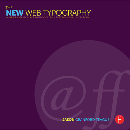 Focal Press Book: The New Web Typography - Create a Visual Hierarchy with Responsive Web Design