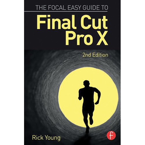 Focal Press Book: The Focal Easy Guide to Final Cut Pro X (2nd Edition, Paperback)