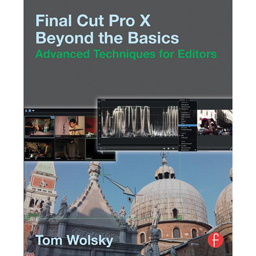 Focal Press Book: Final Cut Pro X Beyond the Basics: Advanced Techniques for Editors