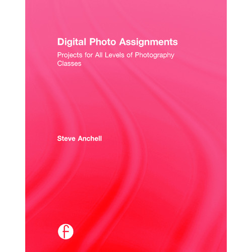 Focal Press Book: Digital Photo Assignments: Projects for All Levels of Photography Classes (Hardback)