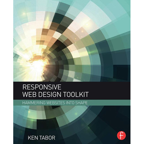 Focal Press Book: Responsive Web Design Toolkit - Hammering Websites into Shape