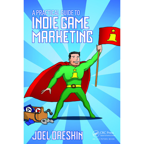 Focal Press Book: A Practical Guide to Indie Game Marketing (Paperback)