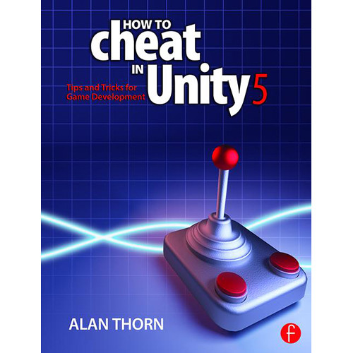Focal Press Book: How to Cheat in Unity 5 - Tips and Tricks for Game Development