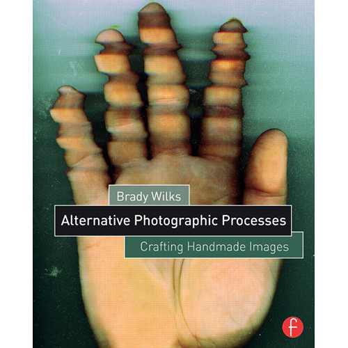 Focal Press Book: Alternative Photographic Processes: Crafting Handmade Images