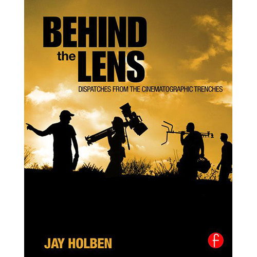 Focal Press Book: Behind the Lens - Dispatches from the Cinematographic Trenches (Paperback)
