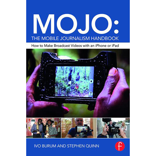 Focal Press Book: MOJO: The Mobile Journalism Handbook - How to Make Broadcast Videos with an iPhone or iPad (Hardcover)