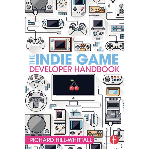Focal Press Book: The Indie Game Developer Handbook (Paperback)