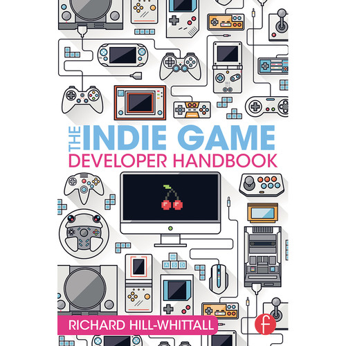 Focal Press Book: The Indie Game Developer Handbook (Paperback)