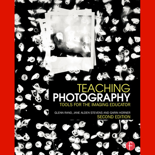 Focal Press Book: Teaching Photography: Tools for the Imaging Educator (Second Edition, Softcover)
