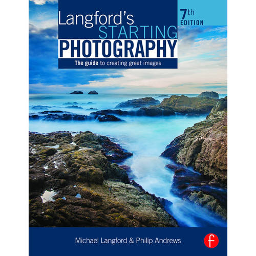 Focal Press Book: Langford's Starting Photography: The Guide to Creating Great Images (7th Edition, Paperback)