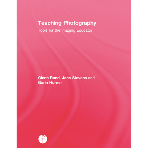 Focal Press Book: Teaching Photography: Tools for the Imaging Educator (Second Edition, Hardcover)