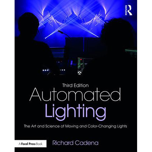 Focal Press Automated Lighting: The Art and Science of Moving and Color-Changing Lights (3rd Edition)