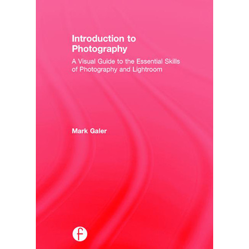 Focal Press Book: Introduction to Photography: A Visual Guide to the Essential Skills of Photography and Lightroom (Hard Cover)
