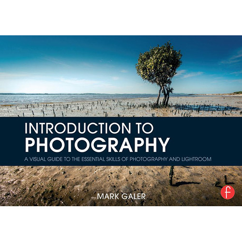 Focal Press Book: Introduction to Photography: A Visual Guide to the Essential Skills of Photography and Lightroom (Paperback)