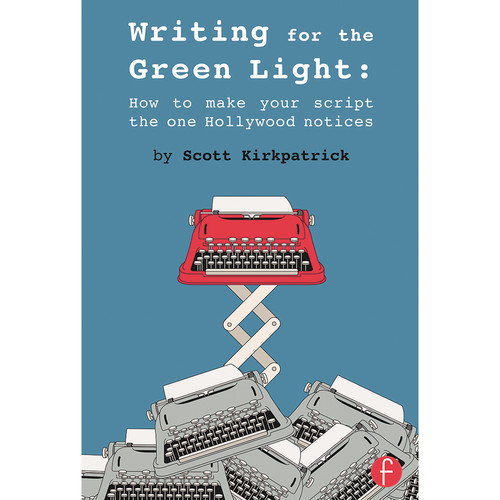 Focal Press Book: Writing for the Green Light: How to Make Your Script the One Hollywood Notices