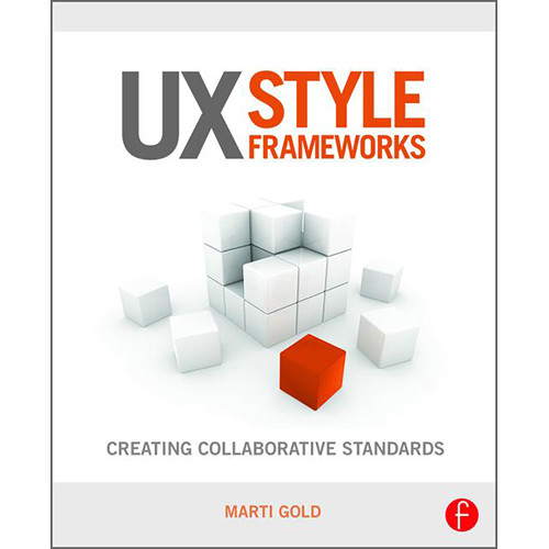 Focal Press Book: UX Style Frameworks - Creating Collaborative Standards (Hardcover)