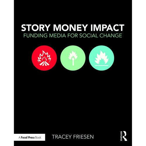 Focal Press Book: Story Money Impact: Funding Media for Social Change (Paperback)
