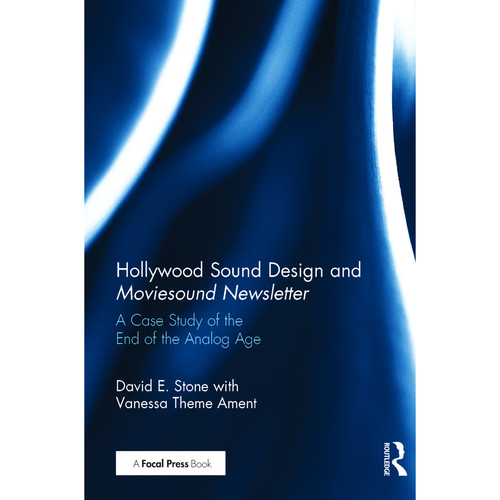 Focal Press Book: Hollywood Sound Design and Moviesound Newsletter: A Case Study of the End of the Analog Age (Hardback)
