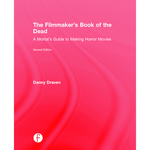 Focal Press Book: The Filmmaker's Book of the Dead: A Mortal's Guide to Making Horror Movies (Second Edition, Hardcover)