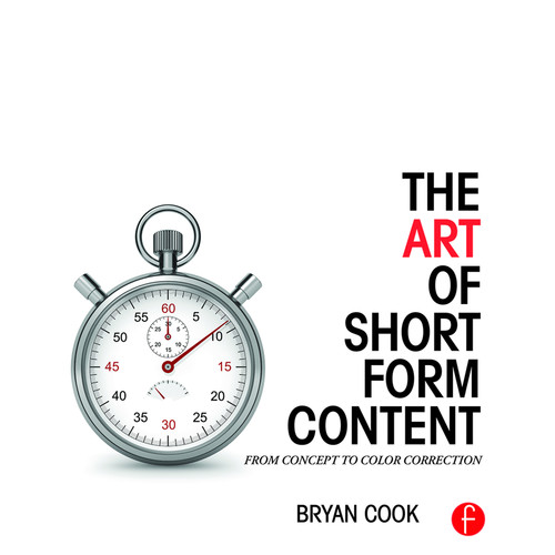 Focal Press Book: The Art of Short Form Content: From Concept to Color Correction (Paperback)