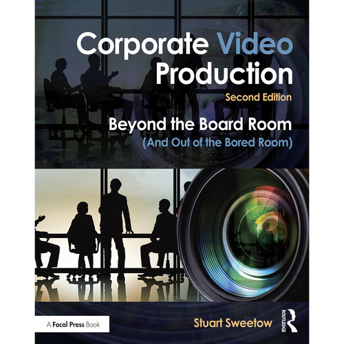 Focal Press Book: Corporate Video Production: Beyond the Board Room (And Out of the Bored Room) (2nd Edition, Paperback)