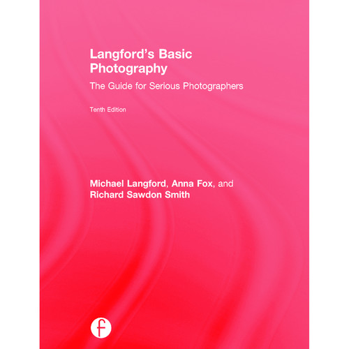 Focal Press Book: Langford's Basic Photography: The Guide for Serious Photographers (10th Edition, Hardback)