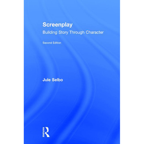 Focal Press Book: Screenplay - Building Story Through Character (Hardcover)