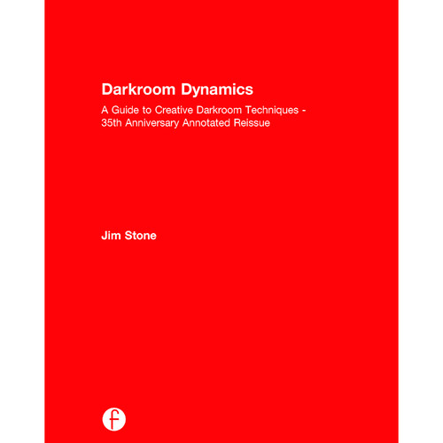 Focal Press Book: Darkroom Dynamics: A Guide to Creative Darkroom Techniques - 35th Anniversary Annotated Reissue (Hardback)