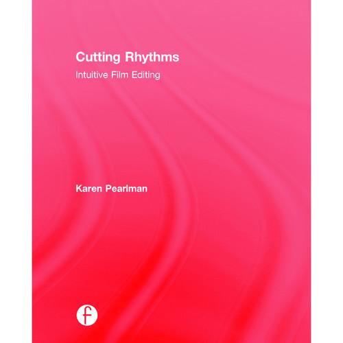 Focal Press Book: Cutting Rhythms: Intuitive Film Editing (2nd Edition, Hardback)