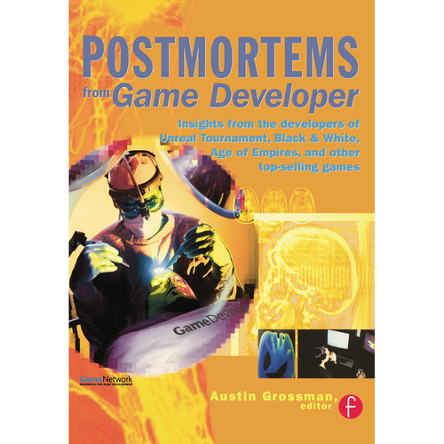 Focal Press Book: Postmortems from Game Developer: Insights from the Developers of Unreal Tournament, Black & White, Age of Empire, and Other Top-Selling Games (Paperback)
