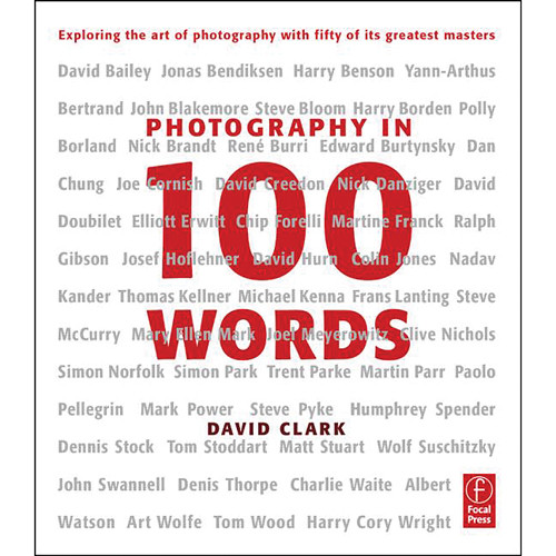 Focal Press Book: Photography in 100 Words: Exploring the Art of Photography with Fifty of its Greatest Masters