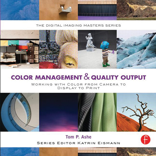 Focal Press Book: Color Management & Quality Output: Working with Color from Camera to Display to Print