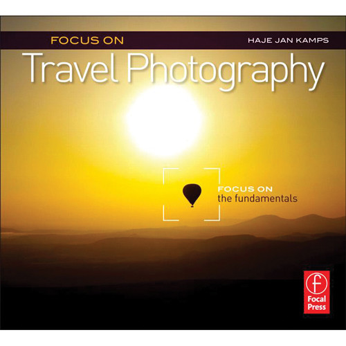 Focal Press Book: Focus On Travel Photography: Focus on the Fundamentals