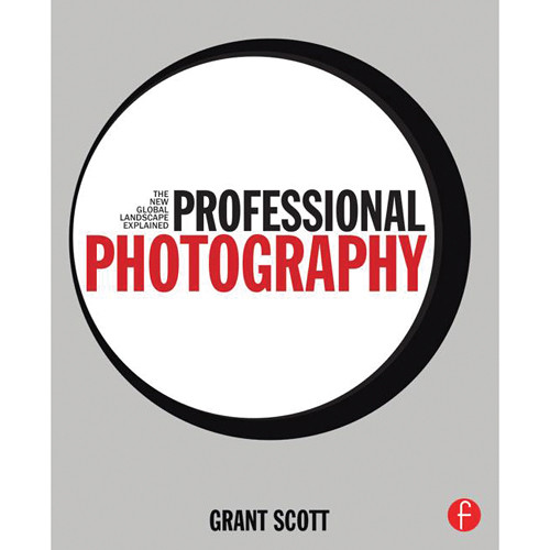 Focal Press Book: Professional Photography: The New Global Landscape Explained
