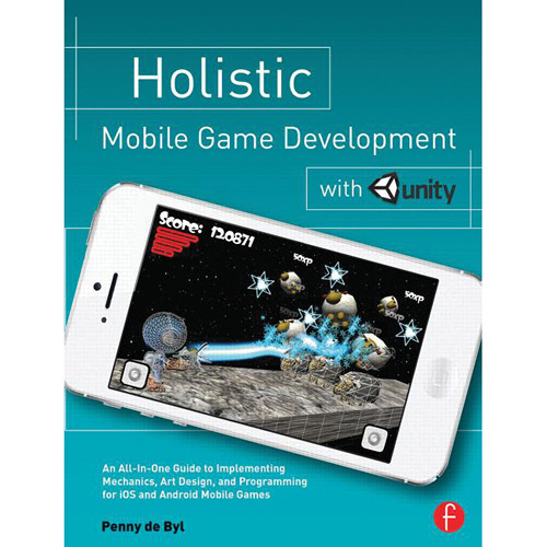 Focal Press Book: Holistic Mobile Game Development with Unity (Paperback)