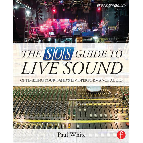 Focal Press Book: The SOS Guide to Live Sound: Optimizing Your Band's Live-Performance Audio